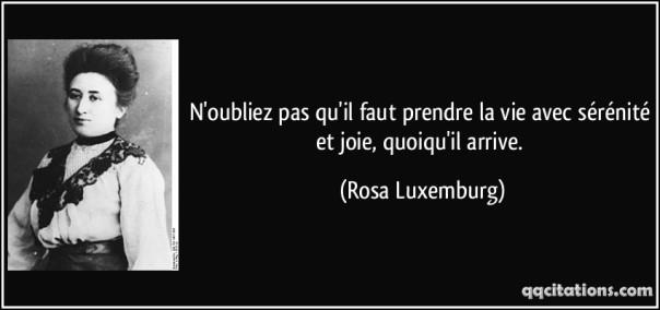 quote-n-oubliez-pas-qu-il-faut-prendre-la-vie-avec-serenite-et-joie-quoiqu-il-arrive-rosa-luxemburg-130139